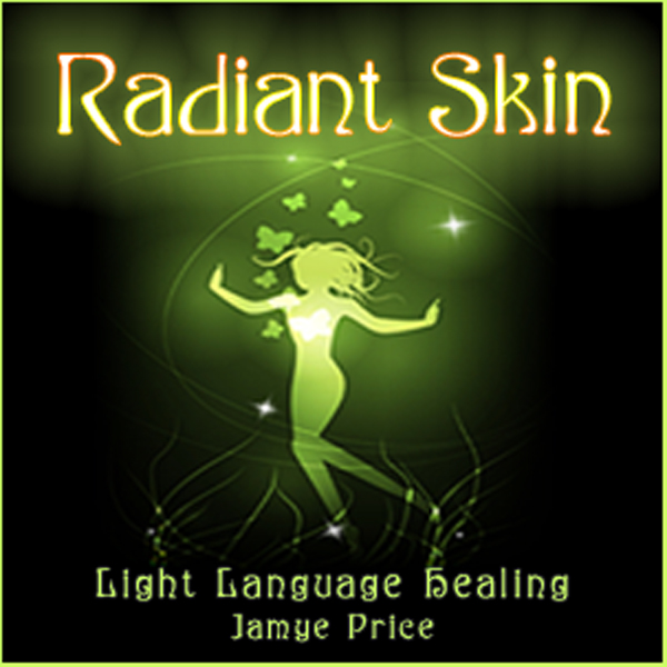 Radiant Skin Light Language Healing by Jamye Price