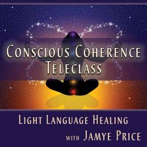 Conscious Coherence Light Language Healing Teleclass with Jamye Price