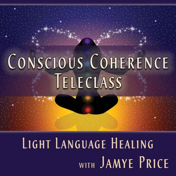 Conscious Coherence Light Language Healing Teleclass with Jamye Price