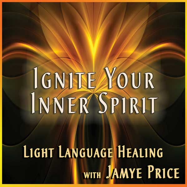 Ignite Your Inner Spirit Light Language Teleclass by Jamye Price