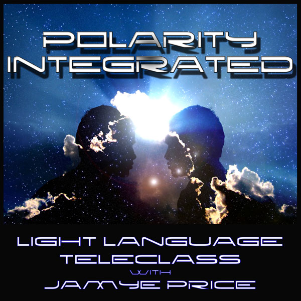 Polarity Integrated Light Language Teleclass by Jamye Price