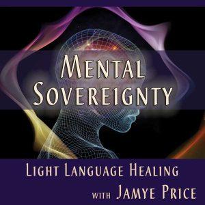 Mental Sovereignty Light Language Healing with Jamye Price