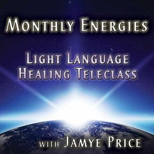 Monthly Energies Teleclass by Jamye Price