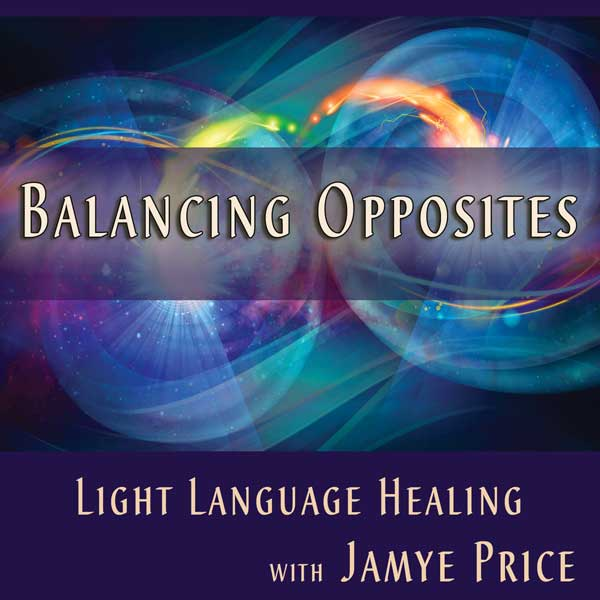 Balancing Opposites Light Language Teleclass by Jamye Price