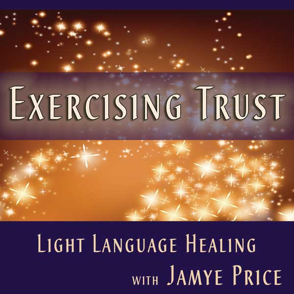 Exercising Trust Light Language Teleclass by Jamye Price