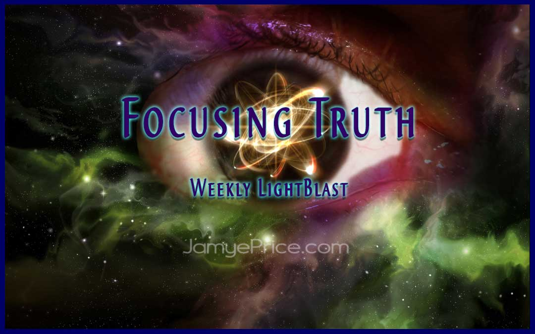 Weekly LightBlast – Focusing Truth