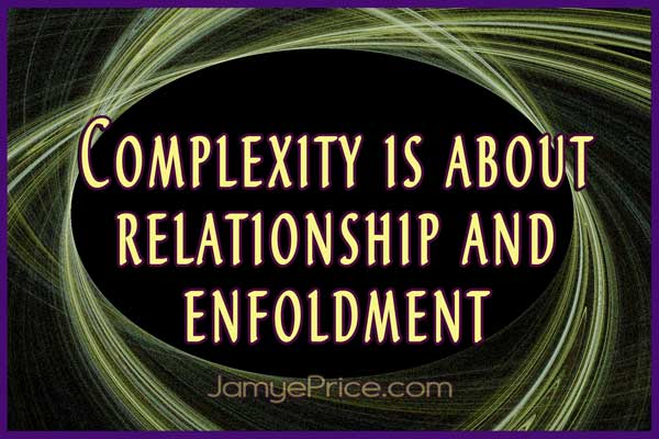 Complexity is Enfoldment by Jamye Price