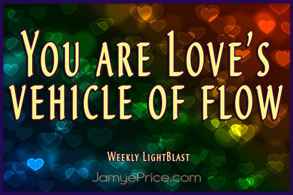 You are Loves Vehicle of Flow by Jamye Price