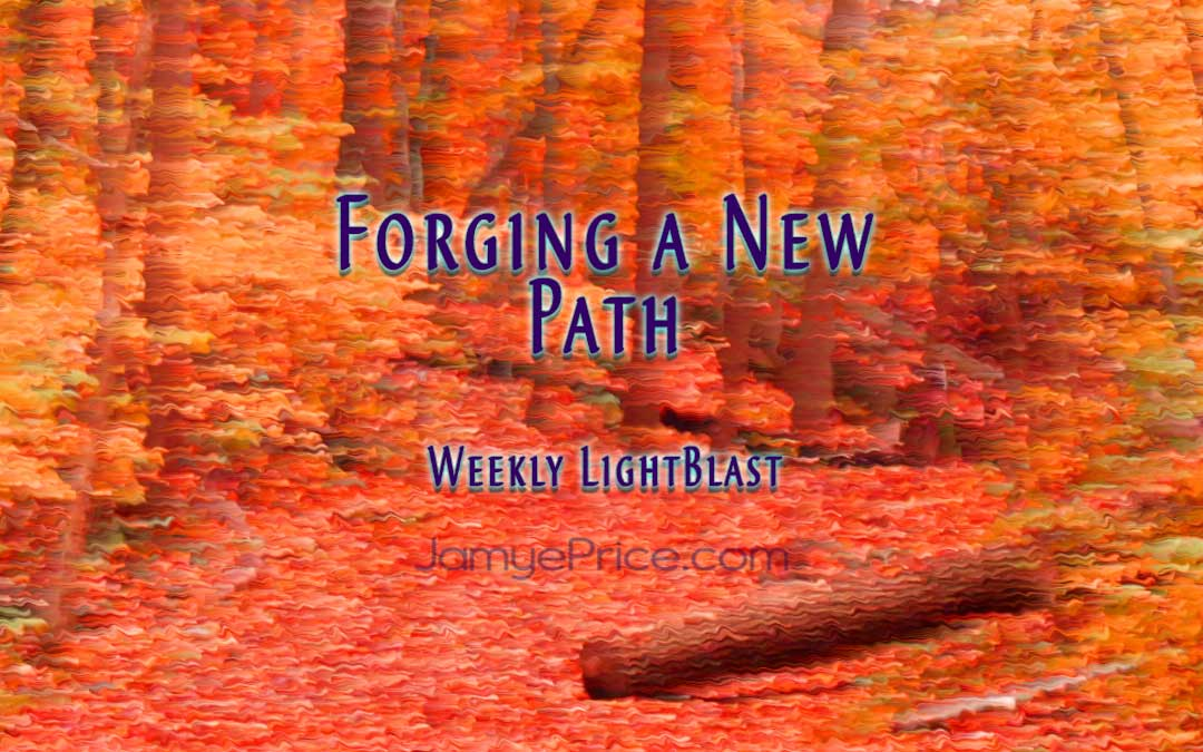 Forging a New Path LightBlast by Jamye Price