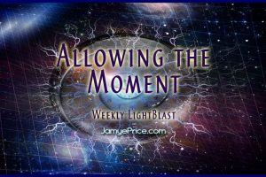 Allowing the Moment Weekly LightBlast Areon Channeling