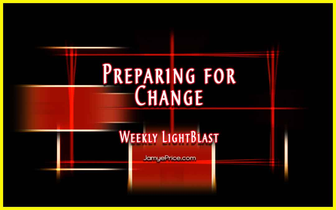 Preparing for Change Weekly LightBlast by Jamye Price