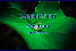 Causing Effect in Your Life Weekly LightBlast by Jamye Price