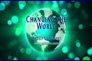 Changing the World Weekly LightBlast by jamye Price