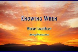 Knowing When Weekly LightBlast by Jamye Price