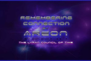 Remembering Connection Areon Channeling by Jamye Price