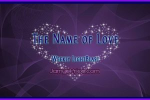 The Name of Love Weekly LightBlast by Jamye Price