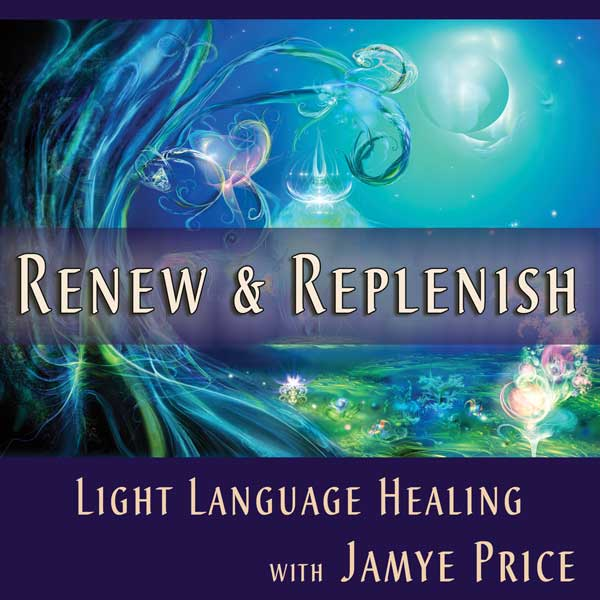 Renew and Replenish Light Language Teleclass by Jamye Price