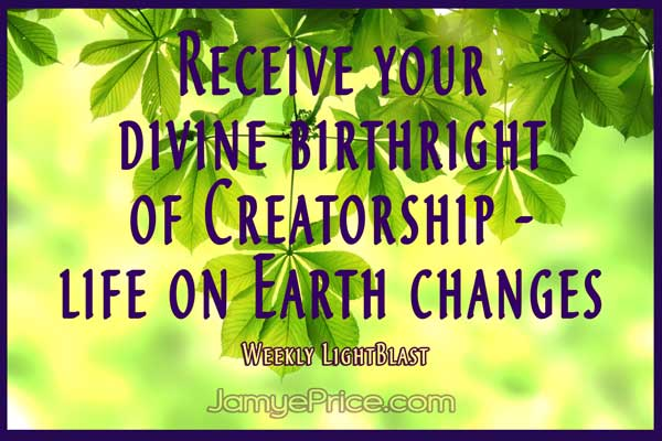 Receive Your Divine Birthright of Creatorship by Jamye Price