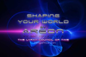 Shaping Your World Areon Lyran Council of Time Channeling by Jamye Price
