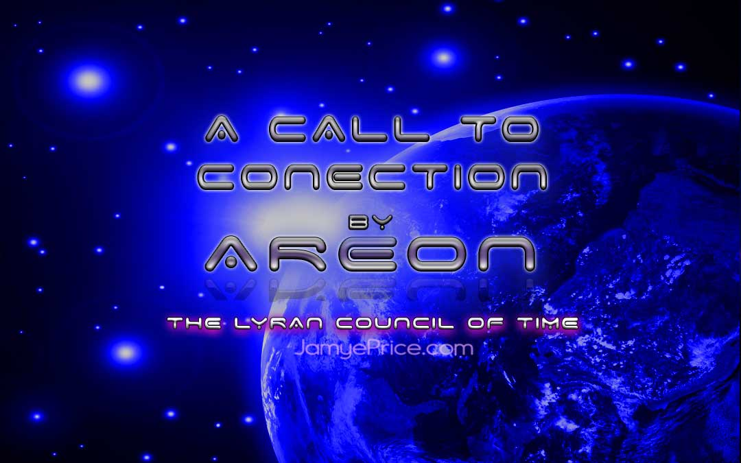 A Call to Connection Areon Channeling by Jamye Price