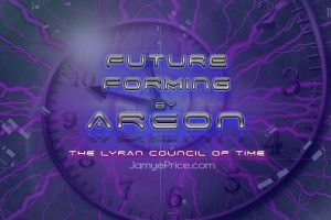 Future Forming Areon Lyran Channeling by Jamye Price