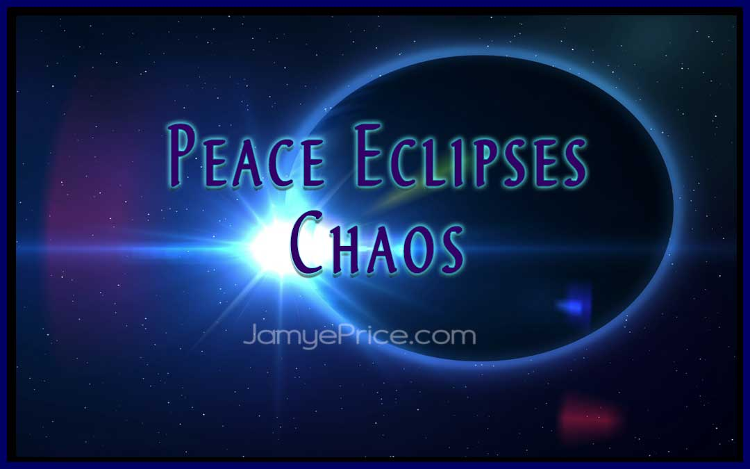 Peace Eclipses Chaos