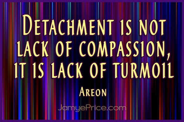 Detachment is Lack of Turmoil by Jamye Price