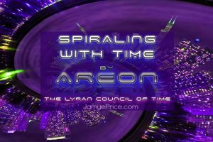 Spiraling with Time Lyra Channeling Areon with Jamye Price