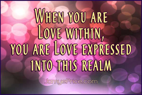 Love Within is Love Expressed into this Realm by Jamye Price